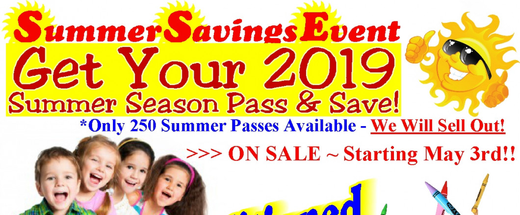 SUMMER SEASON PASSES ARE NOW AVAILABLE!