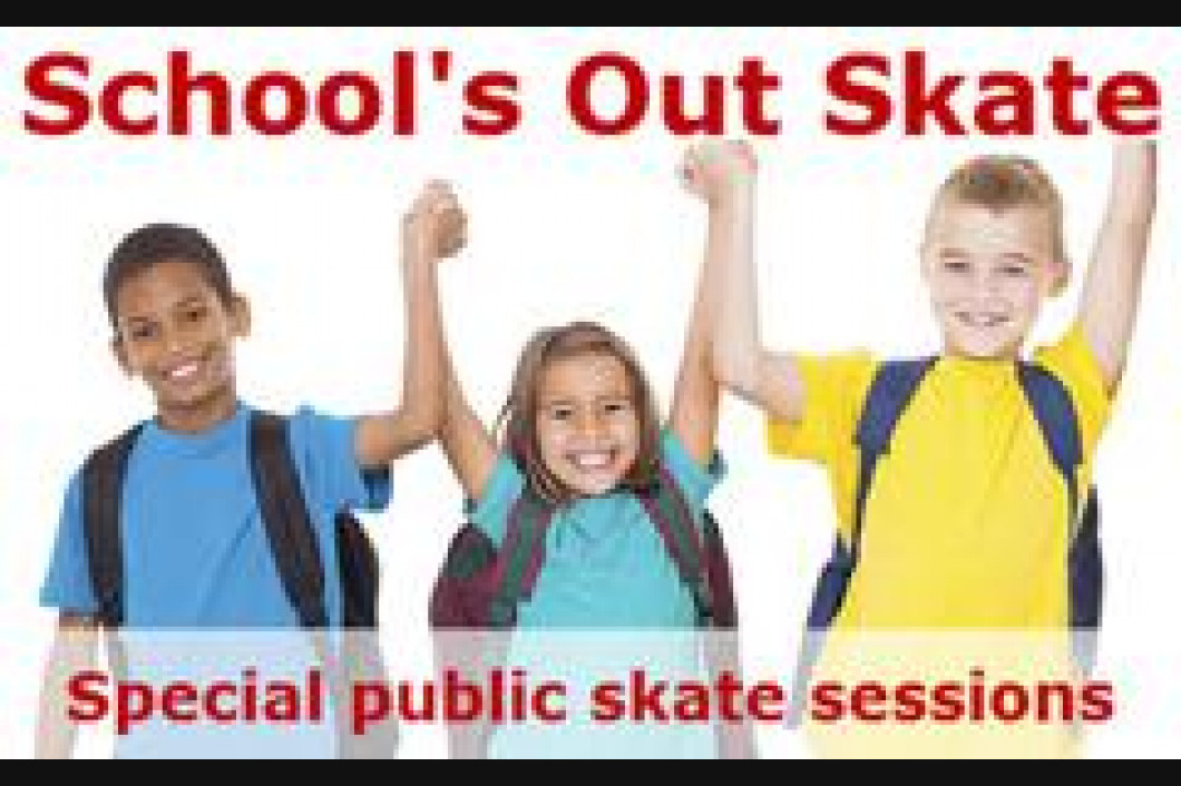 SCHOOLS OUT SKATING TIMES!